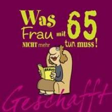 Kernbach, Michael Geschafft! Was Frau mit 65 nicht mehr tun muss!