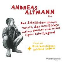 Altmann, Andreas Das Scheileben meines Vaters, das Scheileben meiner Mutter und meine eigene Scheijugend