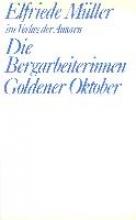 Müller, Elfriede Die Bergarbeiterinnen /Goldener Oktober