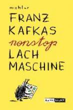 Mahler, Nicolas Franz Kafkas nonstop Lachmaschine