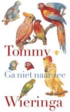 Tommy  Wieringa Ga niet naar zee