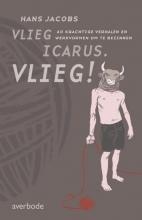 Hans  Jacobs Vlieg, Icarus. Vlieg!