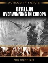 Nik  Cornish Oorlog in foto`s: Berlijn overwinning in Europa