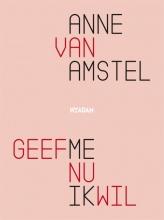 Anne van Amstel Geef me nu ik wil