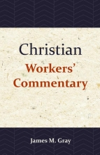 James M. Gray , Christian Workers` Commentary