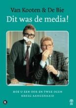 Wim de Bie Kees van Kooten, Dit was de media!