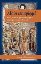 Jeroen  Vandommele Als in een spiegel. Vrede, kennis en gemeenschap op het Antwerpse Landjuweel van 1561