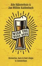 Edo  Dijksterhuis Wish you were beer