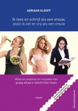 Adriaan Slooff , Ik lees en schrijf als een vrouw, zoals ik eet en vrij als een vrouw