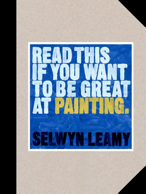 Selwyn Leamy,Read This if You Want to Be Great at Painting