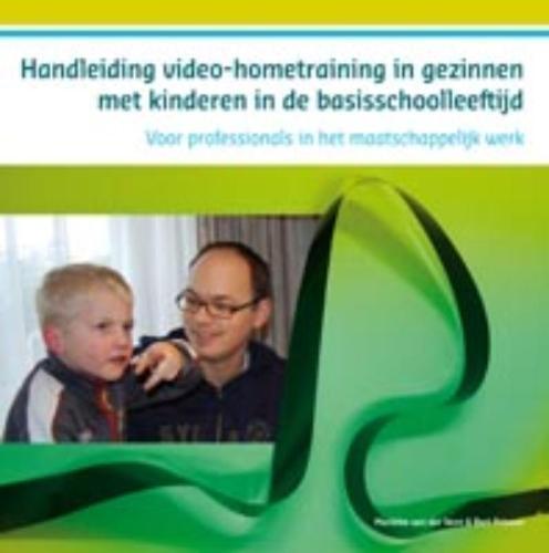 Mariëtte van der Veen, Bert Prinsen,Handleiding videohometraining in gezinnen met kinderen in de basisschoolleeftijd