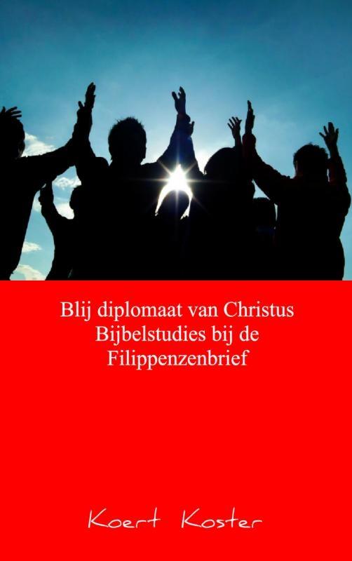Koert Koster,Blij diplomaat van Christus Bijbelstudies bij de Filippenzenbrief