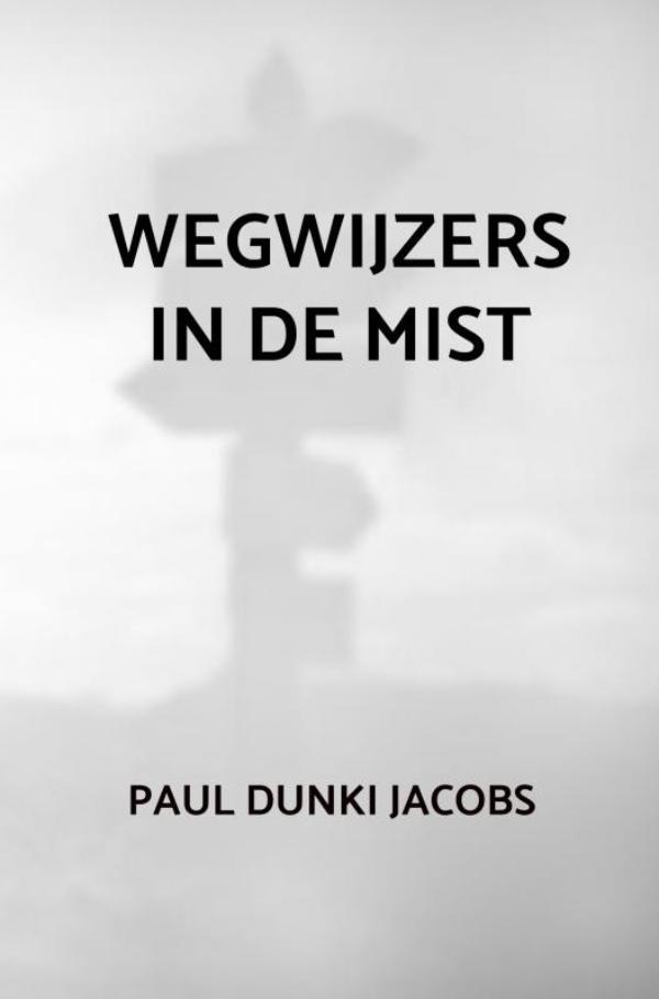 Paul Dunki Jacobs,Wegwijzers in de mist