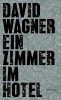 Wagner, David,Ein Zimmer im Hotel