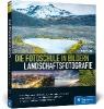 Schaub, Hans-Peter,Die Fotoschule in Bildern. Landschaftsfotografie