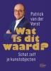 <b>Patrick van der Vorst</b>,Wat is dit waard ?