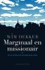 <b>Wim Dekker</b>,Marginaal en missionair