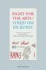 <b>Lucie van Heteren, Pascal  Gielen, Quirijn van den Hoogen</b>,Strijd voor de kunst / Fight for the arts