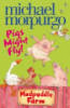 Morpurgo, Michael Pigs Might Fly!