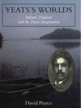 Pierce, David Yeat`s World - Ireland, England & the Poetic Imagination