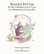 Deborah Hopkinson,   Charlotte Voake Beatrix Potter and the Unfortunate Tale of the Guinea Pig