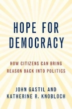 John (Professor of Political Science and Communication, Professor of Political Science and Communication, Penn State University) Gastil,   Katherine (Assistant Professor of Communication, Assistant Professor of Communication, University of Colorado) Kno Hope for Democracy