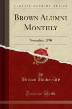 University, Brown Brown Alumni Monthly, Vol. 71