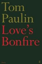 Tom Paulin Love`s Bonfire