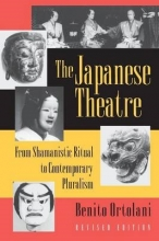 Ortolani, Benito The Japanese Theatre - From Shamanistic Ritual to Contemporary Pluralism - Revised Edition
