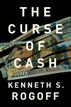 Kenneth S. Rogoff The Curse of Cash