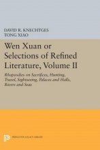 Knechtges, David R. Wen Xuan or Selections of Refined Literature, v.II - Rhapsodies on Sacrifices, Hunting, Travel, Sightseeing, Palaces and Halls, Rivers and Seas