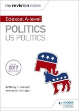 Bennett, Anthony J My Revision Notes:  Edexcel AS/A-level Politics: US Politics