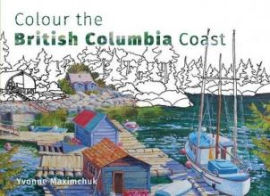 Maximchuk, Yvonne Colour the British Columbia Coast