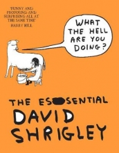 Shrigley, David What The Hell Are You Doing?: The Essential David Shrigley