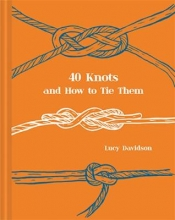 Lucy Davidson 40 Knots and How to Tie Them