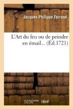 Ferrand J. P. L`Art Du Feu Ou de Peindre En Email (Ed.1721)