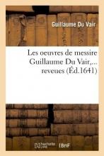 Du Vair, Guillaume Les Oeuvres de Messire Guillaume Du Vair (Éd.1641)