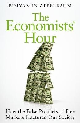 Binyamin Appelbaum,The Economists` Hour