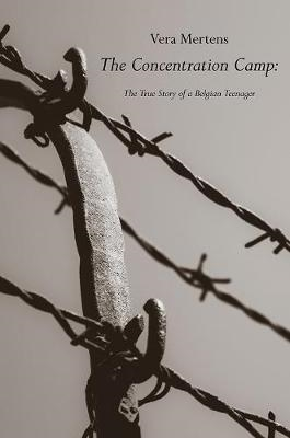 Vera Mertens,The Concentration Camp: The True Story of a Belgian Teenager