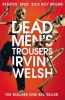 <b>Welsh Irvine</b>,Dead Men's Trousers