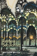 Mutter, Matthew Restless Secularism - Modernism and the Religious Inheritance