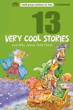 Keefer, Mikal 13 Very Cool Stories and Why Jesus Told Them