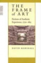 Marshall, David The Frame of Art - Fictions of Aesthetic Experience, 1750-1815