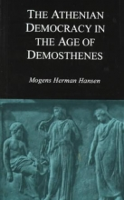 Hansen, Mogens Herman The Athenian Democracy in the Age of Demosthenes