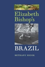 Hicok, Bethany Elizabeth Bishop`s Brazil