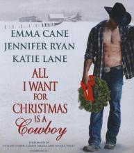 Cane, Jennifer,   Ryan, Jennifer,   Lane, Katie All I Want for Christmas Is a Cowboy