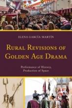 Garica-Martin, Elena Rural Revisions of Golden Age Drama