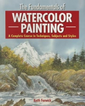 Fenwick, Keith The Fundamentals of Watercolour Painting