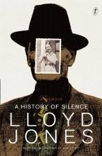 Jones, Lloyd A History of Silence