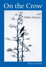 Poirier, Robert A. On the Crow and Other Stories